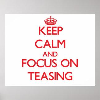 Keep Calm and focus on Teasing Print