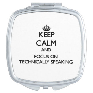 Keep Calm and focus on Technically Speaking Makeup Mirror