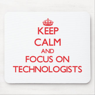 Keep Calm and focus on Technologists Mouse Pad