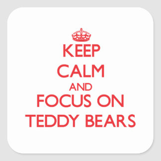 Keep Calm and focus on Teddy Bears Square Sticker
