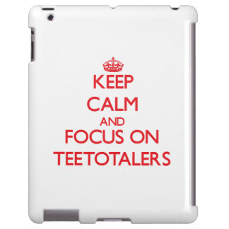 Keep Calm and focus on Teetotalers