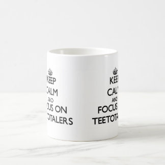 Keep Calm and focus on Teetotalers Classic White Coffee Mug