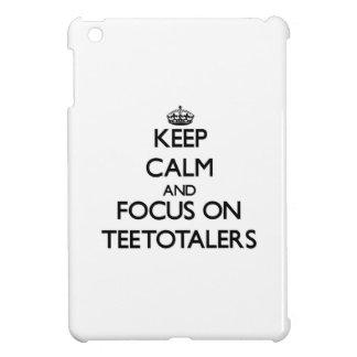 Keep Calm and focus on Teetotalers iPad Mini Covers