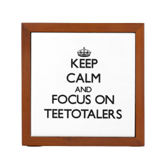 Keep Calm and focus on Teetotalers Pencil/Pen Holder