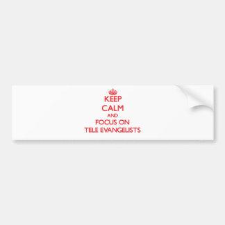 Keep Calm and focus on Tele-Evangelists Car Bumper Sticker