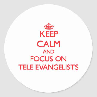 Keep Calm and focus on Tele-Evangelists Classic Round Sticker