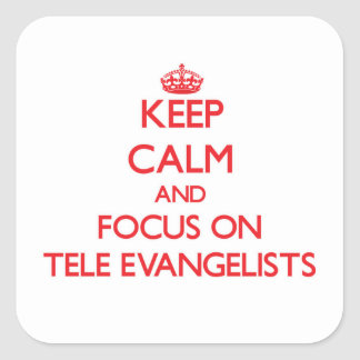 Keep Calm and focus on Tele-Evangelists Square Sticker