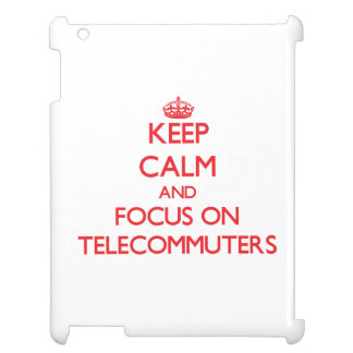 Keep Calm and focus on Telecommuters iPad Covers