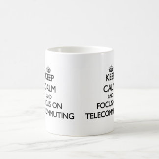 Keep Calm and focus on Telecommuting Classic White Coffee Mug