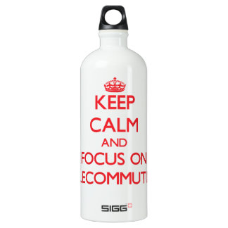 Keep Calm and focus on Telecommuting SIGG Traveler 1.0L Water Bottle