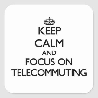 Keep Calm and focus on Telecommuting Square Sticker