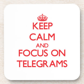 Keep Calm and focus on Telegrams Drink Coaster