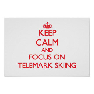 Keep calm and focus on Telemark Skiing Poster