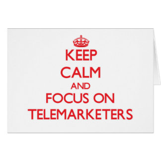 Keep Calm and focus on Telemarketers Greeting Card