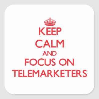 Keep Calm and focus on Telemarketers Square Sticker