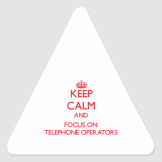 Keep Calm and focus on Telephone Operators Triangle Sticker