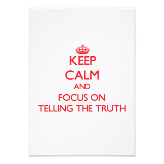 Keep Calm and focus on Telling The Truth Invitations