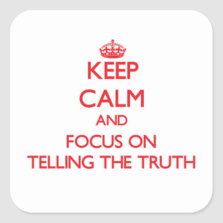 Keep Calm and focus on Telling The Truth Square Stickers