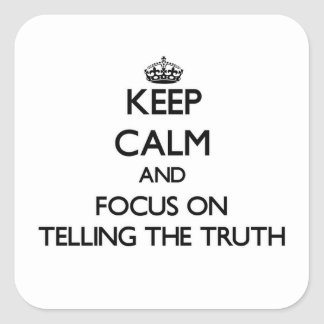 Keep Calm and focus on Telling The Truth Sticker