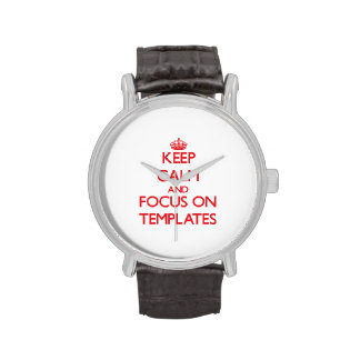 Keep Calm and focus on Templates Watches