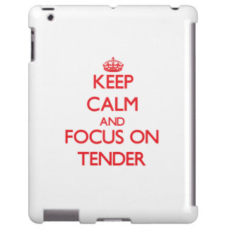 Keep Calm and focus on Tender