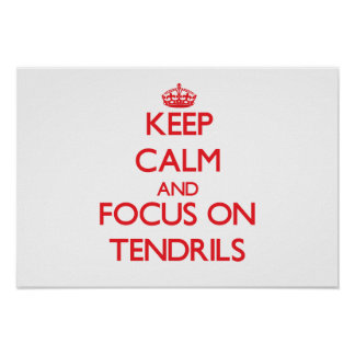 Keep Calm and focus on Tendrils Poster