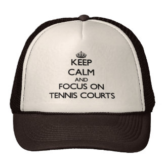 Keep Calm and focus on Tennis Courts Trucker Hats