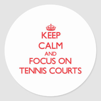 Keep Calm and focus on Tennis Courts Round Sticker