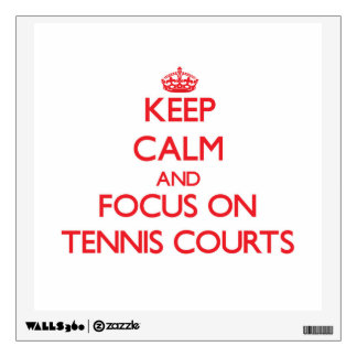 Keep Calm and focus on Tennis Courts Room Decal
