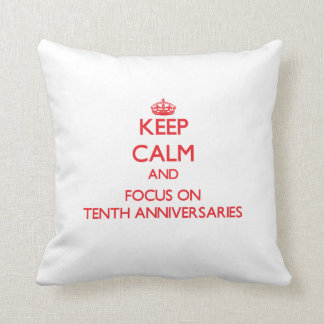 Keep Calm and focus on Tenth Anniversaries Throw Pillows