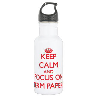 Keep Calm and focus on Term Papers 18oz Water Bottle