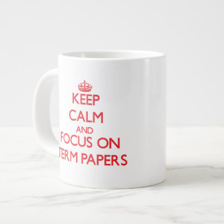 Keep Calm and focus on Term Papers 20 Oz Large Ceramic Coffee Mug