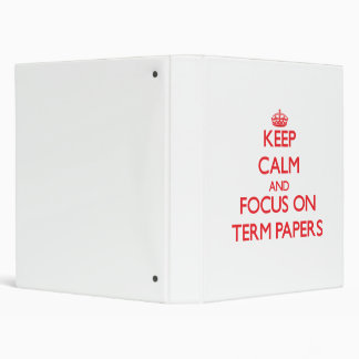 Keep Calm and focus on Term Papers Binder