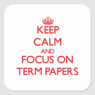 Keep Calm and focus on Term Papers Square Sticker