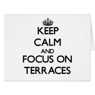 Keep Calm and focus on Terraces Large Greeting Card