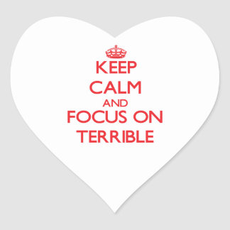 Keep Calm and focus on Terrible Heart Sticker