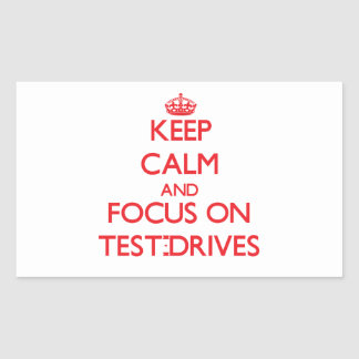 Keep Calm and focus on Test-Drives Rectangle Sticker