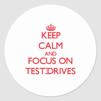 Keep Calm and focus on Test-Drives Round Stickers