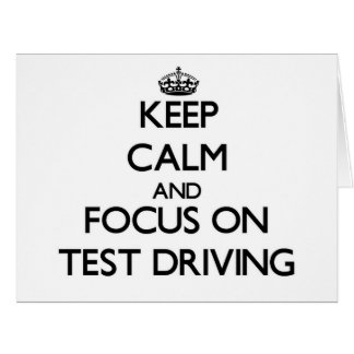 Keep Calm and focus on Test Driving Cards