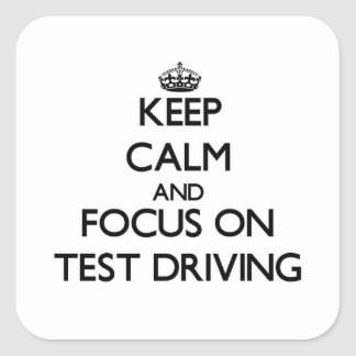 Keep Calm and focus on Test Driving Square Stickers