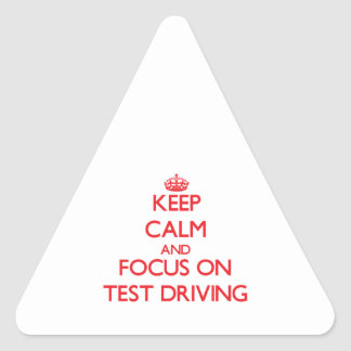 Keep Calm and focus on Test Driving Triangle Stickers