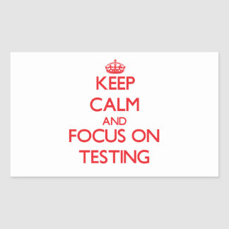 Keep Calm and focus on Testing Rectangular Stickers
