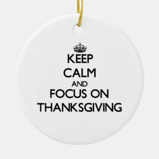 Keep Calm and focus on Thanksgiving Christmas Tree Ornament