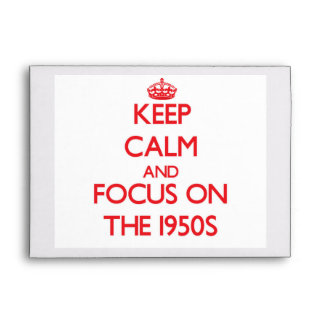Keep Calm and focus on The 1950S Envelope