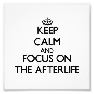 Keep Calm and focus on The Afterlife Photographic Print