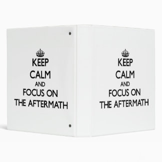 Keep Calm And Focus On The Aftermath 3 Ring Binder