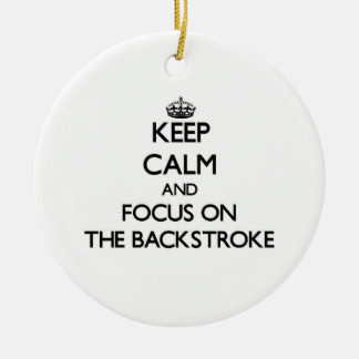 Keep Calm and focus on The Backstroke Ceramic Ornament