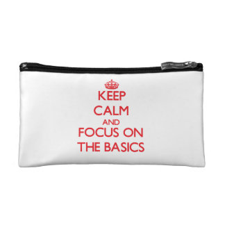 Keep Calm and focus on The Basics Cosmetics Bags