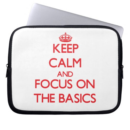 Keep Calm and focus on The Basics Laptop Sleeves