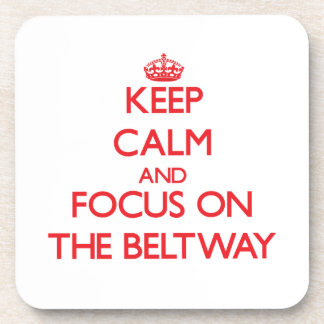 Keep Calm and focus on The Beltway Drink Coaster